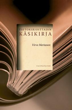 Mertanen, Virve - Tietokirjoittajan käsikirja, e-kirja