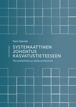 Siljander, Pauli - Systemaattinen johdatus kasvatustieteeseen: Peruskäsitteet ja pääsuuntaukset, e-kirja