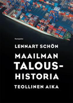 Schön, Lennart - Maailman taloushistoria - Teollinen aika, e-kirja