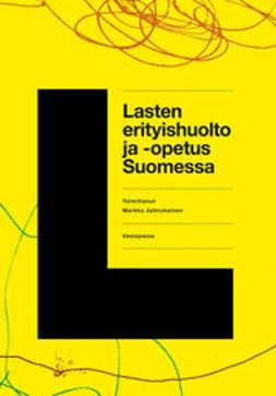 Jahnukainen, Markku - Lasten erityishuolto ja -opetus Suomessa, ebook