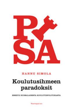 Simola, Hannu - Koulutusihmeen paradoksit. Esseitä suomalaisesta koulutuspolitiikasta, e-kirja