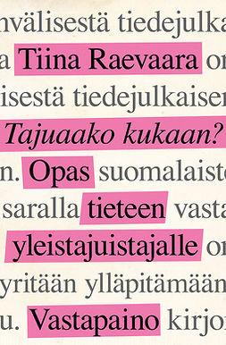 Raevaara, Tiina - Tajuaako kukaan?: Opas tieteen yleistajuistajalle, e-kirja
