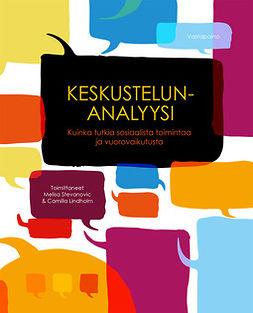 Lindholm, Camilla - Keskustelunanalyysi: Kuinka tutkia sosiaalista toimintaa ja vuorovaikutusta, e-kirja
