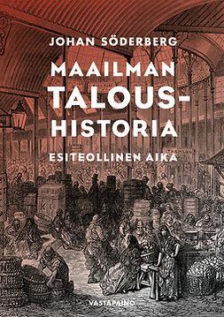 Söderberg, Johan - Maailman taloushistoria - Esiteollinen aika, ebook