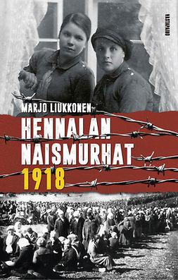 Liukkonen, Marjo - Hennalan naismurhat 1918, ebook