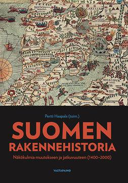 Haapala, Pertti - Suomen rakennehistoria: Näkökulmia muutokseen ja jatkuvuuteen (1400-2000), e-bok