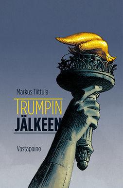 Tiittula, Markus - Trumpin jälkeen, e-kirja