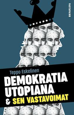 Eskelinen, Teppo - Demokratia utopiana ja sen vastavoimat, e-kirja