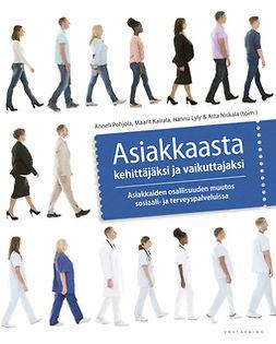 Asiakkaasta kehittäjäksi ja vaikuttajaksi: Asiakkaiden osallisuuden muutos sosiaali- ja terveyspalveluissa