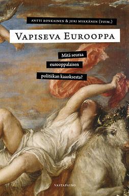 Mykkänen, Juri - Vapiseva Eurooppa: Mitä seuraa eurooppalaisen politiikan kaaoksesta?, e-kirja