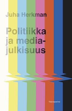 Juha, Herkman - Politiikka ja mediajulkisuus, e-kirja