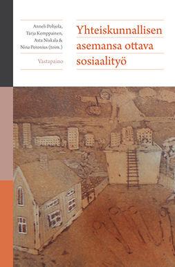 Kemppainen, Tarja - Yhteiskunnallisen asemansa ottava sosiaalityö, e-bok