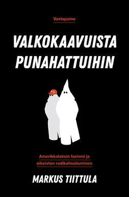 Tiittula, Markus - Valkokaavuista punahattuihin: Amerikkalainen fasismi ja oikeiston radikalisoituminen, e-kirja