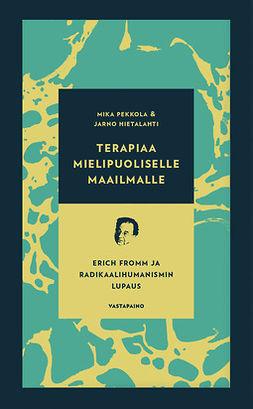 Hietalahti, Jarno - Terapiaa mielipuoliselle maailmalle: Erich Fromm ja radikaalihumanismin lupaus, e-kirja