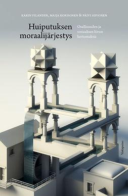 Filander, Karin - Huiputuksen moraalijärjestys: Osallisuuden ja sosiaalisen kivun kertomuksia, e-kirja