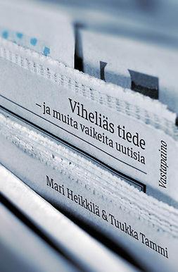 Heikkilä, Mari - Viheliäs tiede: ja muita vaikeita uutisia, e-kirja