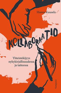 Kuusela, Hanna - Kollaboraatio: Yhteistekijyys nykykirjallisuudessa ja taiteessa, e-kirja