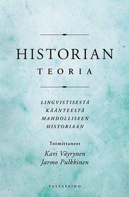 Pulkkinen, Jarmo - Historian teoria: Lingvistisestä käänteestä mahdolliseen historiaan, e-kirja
