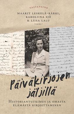 Lalu, Liisa - Päiväkirjojen jäljillä: Historiantutkimus ja omasta elämästä kirjoittaminen, e-kirja