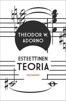 Adorno, Gretel - Esteettinen teoria, ebook