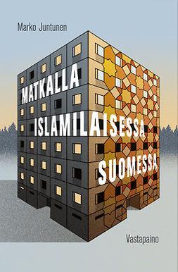 Juntunen, Marko - Matkalla islamilaisessa Suomessa, e-kirja