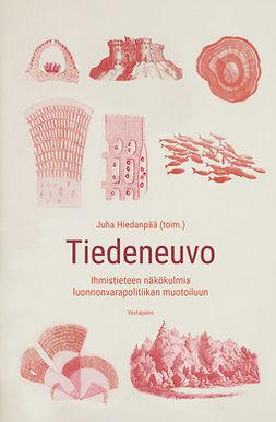 Hiedanpää, Juha - Tiedeneuvo: Ihmistieteen näkökulmia luonnonvarapolitiikan muotoiluun, e-kirja