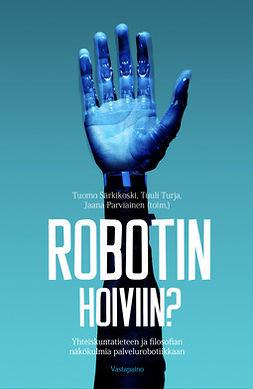 Särkikoski, Tuomo - Robotin hoiviin?: Yhteiskuntatieteen ja filosofian näkökulmia palvelurobotiikkaan, e-kirja