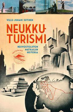Sutinen, Ville-Juhani - Neukkuturismi: Neuvostoliiton matkailun historia, e-kirja