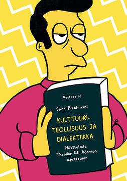 Pieniniemi, Simo - Kulttuuriteollisuus ja dialektiikka: Näkökulmia Theodor W. Adornon ajatteluun, e-kirja
