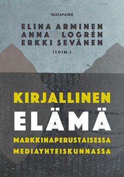 Arminen, Elina - Kirjallinen elämä markkinaperustaisessa mediayhteiskunnassa, e-kirja