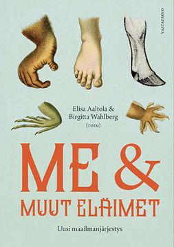 Aaltola, Elisa - Me ja muut eläimet: Uusi maailmanjärjestys, ebook