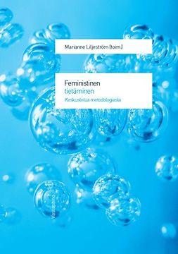 Liljeström, Marianne - Feministinen tietäminen: Keskustelua metodologiasta, e-kirja