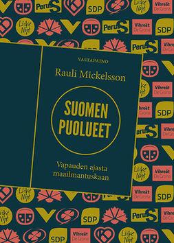 Mickelsson, Rauli - Suomen puolueet: Vapauden ajasta maailmantuskaan, e-kirja