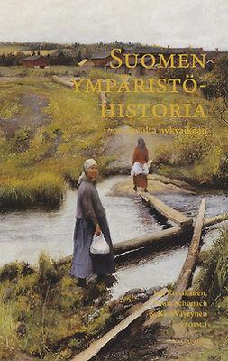 Ruuskanen, Esa - Suomen ympäristöhistoria 1700-luvulta nykyaikaan, ebook
