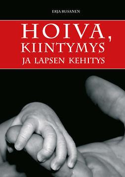 Rusanen, Erja - Hoiva, kiintymys ja lapsen kehitys, e-bok