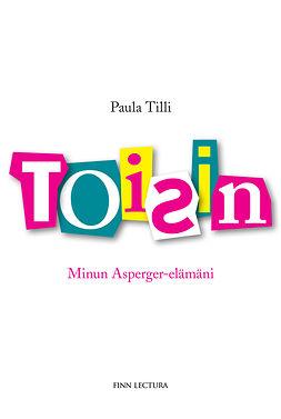Tilli, Paula - Toisin – Minun Asperger-elämäni, e-kirja