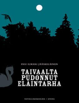 Jääskeläinen, Pasi Ilmari - Taivaalta pudonnut eläintarha, e-kirja