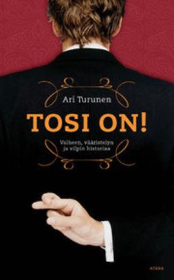Turunen, Ari - Tosi on!: valheen, vääristelyn ja vilpin historiaa, e-kirja