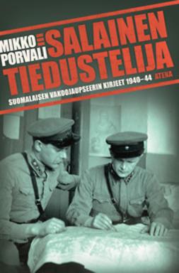 Porvali, Mikko - Salainen tiedustelija: suomalaisen vakoojaupseerin kirjeet 1940-1944, e-kirja