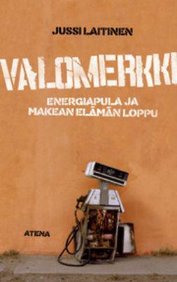 Laitinen, Jussi - Valomerkki: energiapula ja makean elämän loppu, e-kirja