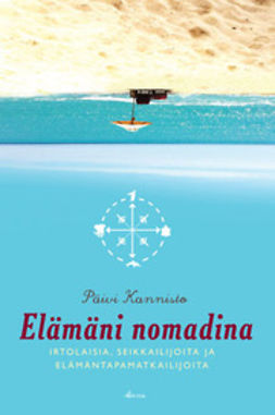 Kannisto, Päivi - Elämäni nomadina: irtolaisia, seikkailijoita ja elämäntapamatkaajia, e-kirja