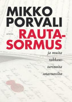 Porvali, Mikko - Rautasormus: rakkaustarinoita sotavuosilta, e-kirja