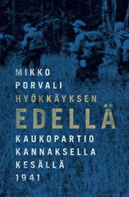 Porvali, Mikko - Hyökkäyksen edellä: kaukopartio Kannaksella kesällä 1941, e-kirja