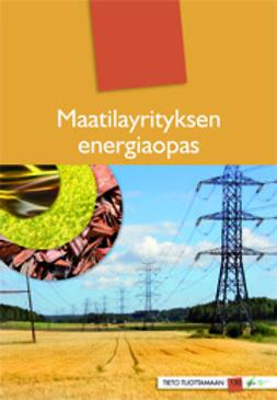 Brofeldt, Tapani - Maatilayrityksen energiaopas, e-kirja