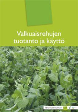 Aaltonen, Raila - Valkuaisrehujen tuotanto ja käyttö, e-kirja