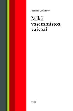 Uschanov, Tommi - Mikä vasemmistoa vaivaa, e-kirja