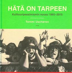 Uschanov, Tommi - Hätä on tarpeen: Kulttuuripessimismin nousu 1965-2015, e-bok