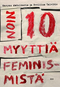 Abdulkarim, Maryan - Noin 10 myyttiä feminismistä, ebook