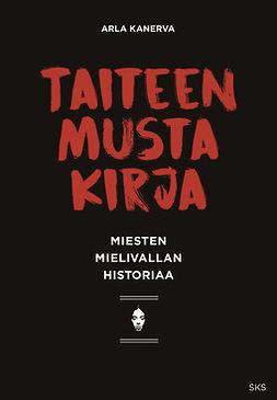 Kanerva, Arla - Taiteen musta kirja: Miesten mielivallan historiaa, e-bok