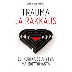 Trauma ja rakkaus: Eli kuinka selviytyä mahdottomasta